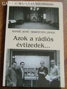 Azok a rádiós évtizedek...A Magyar Rádiózás Hőskora