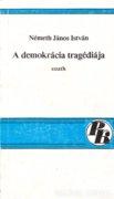 Németh János István: A demokrácia tragédiája (esszék) 500 Ft