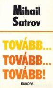 Mihail Satrov: Tovább…Tovább…Tovább! 300 Ft