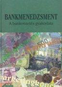 Bankmenedzsment - A bankvezetés gyakorlata 1200 Ft