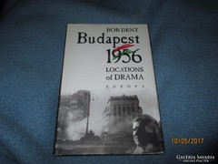 BOB DENT: Budapest 1956 LOCATIONS of DRAMA