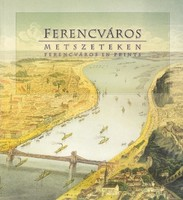 Ferencváros metszeteken - Ferencváros in prints (kétnyelvű kötet) 1000 Ft