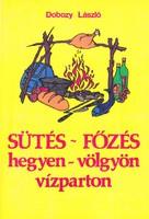 Dobozy László: Sütés-főzés hegyen-völgyön vízparton 400 Ft