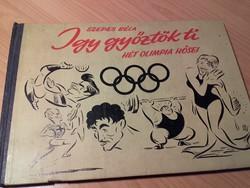 Antik könyv  Szepes Béla   Így győztök ti    7 OLIMPIA HŐSEI - ,Sport, sporttörténet, olimpia