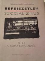 Befejezetlen szocializmus KÉPEK A KÁDÁR-KORSZAKBÓL