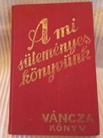 A Mi Süteményeskönyvünk. 1936./Váncza könyv 1936 Kiadó;Váncza és Társa