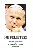 Ne féljetek! André Frossard és II. János Pál pápa párbeszéde 500 Ft