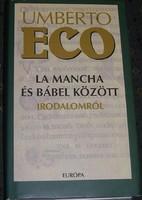 La Mancha és Bábel között - Irodalomról Umberto Eco Európa Könyvkiadó, 2004.Eredet ára 2900 Ft