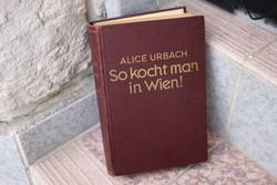 1938 Birodalmi, német idők!  ALICE URBACH NÉMET NYELVŰ SZAKÁCSKÖNYV WIEN