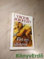 Viktor Jerofejev: Élet egy idiótával