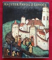 JAROMÍR HOMOLKA : MAJSTER PAVOL Z LEVOCE (LŐCSEI PÁL MESTER)