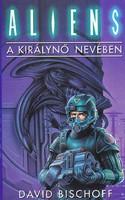 David Bischoff: Aliens - A királynő nevében (ÚJszerű kötet) 400 Ft