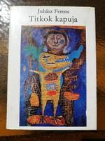 JUHÁSZ FERENC: A TITKOK KAPUJA