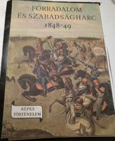 Forradalom és szabadságharc, 1848-49. Képes történelem sorozat.