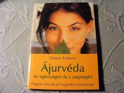 Dieter Scherer - Ájurvéda Az egészségért és a szépségért