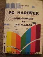 Markó Imre - PC HARDVER Konfigurálás és installálás