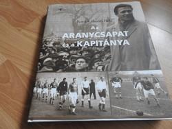 Az Aranycsapat és a kapitánya Borsi-Kálmán Béla -ÚJ