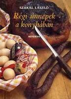 Szakál László Régi ünnepek a konyhában