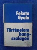 Fekete Gyula: Történelem hangszalagon  Dedikált