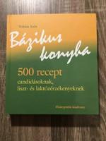 Tóbiás Irén - Bázikus konyha 500 recept candidásoknak, liszt- és laktózérzékenyeknek