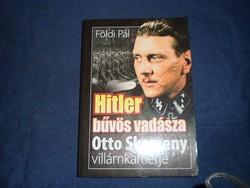 Földi Pál: Hitler bűvös vadásza - Otto Skorzeny villámkarrierje *479