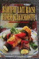 Bártfai Laci bácsi fitness szakácskönyve