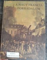 A nagy francia forradalom. Képes történelem sorozat.