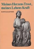 Kurt Kallensee : Meines Herzens Trost, meines Lebens Kraft