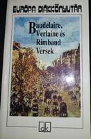 Baudelaire, Verlaine, Rimbaud versei, ajánljon!