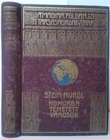 Stein Aurél Homokba temetett városok utazás Indiából,Kínába 1900-1901 kiadó Lampel R.nyomda Franklin