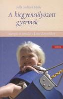 Sally Goddard Blythe: A kiegyensúlyozott gyermek (RITKA, ÚJszerű kötet) 5000 Ft