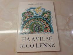 Weöres Sándor HA A VILÁG RIGÓ LENNE Hincz Gyula rajzaival Öt éven felülieknek, 1986