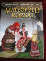 Kútvölgyi Mihály - Viga Gyula - Viszóczky Ilona : Matyóföld rózsái BUDAPEST 2006 MATYÓ HUNGARICUM