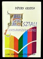 Dr. Pétery Kristóf: Asztali kiadványszerkesztés. DTP mindenhol