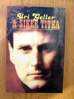 Uri Geller : A siker titka (Hogyan szabadítsuk fel PSZI-ERŐINKET?)