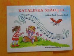 KATALINKA SZÁLLJ EL játékos dalok óvodásoknak, Radvány Zsuzsa rajzaival