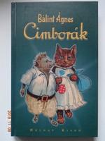 Bálint Ágnes: Cimborák (Gücülke és cimborái) - mesekönyv a szerző rajzaival