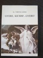 Dr. Tornyai János: Gyere, kicsim!...Gyere!