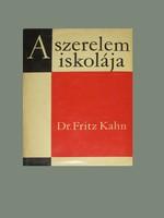 A SZERELEM ISKOLÁJA - Igaz, tanulságos, megfontolandó dolgok Dr Fritz Kahn nagysikerű könyvében!