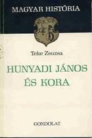 Teke Zsuzsa: Hunyadi János és kora - Magyar história sorozat