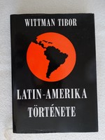 WITTMAN TIBOR : LATIN-AMERIKA TÖRTÉNETE