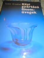 Szabó Erzsébet Munkácsi díjas üveg iparművész könyve a kézi gyártású finom üvegekről