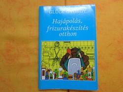 Glück György Hajápolás , frizurakészítés otthon Illusztrálta Kovácsházi Anna, 1985