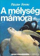 Pásztor Ferenc: A mélység mámora 300 Ft
