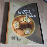 Királyok, hercegek, grófok - 110 év magyar futball Dénes Tamás - Hegyi Iván - Lakat T. Károly