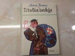 Móra Ferenc Titulász bankója  Történelmi elbeszélések, mesék  Reich Károly rajzaival, 1981