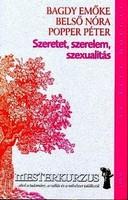 """Bagdy Emőke · Belső Nóra · Popper Péter Szeretet, szerelem, szexualitás   """"Mesterkurzus"""""""