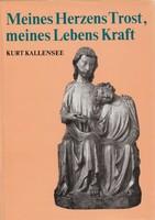 Kurt Kallensee : Meines Herzens Trost, meines Lebens Kraft  Evang. Verlagsanstalt Berlin (1980