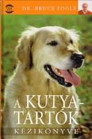 Bruce Fogle A kutyatartók kézikönyve