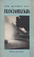 SOK MINDEN HÍV FRANCIAORSZÁGBA, képes turisztikai prospektus 1937